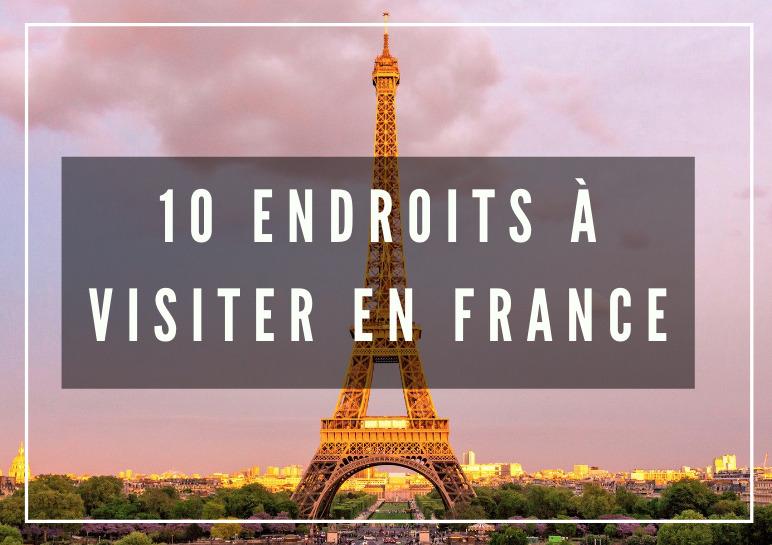 10 endroits magnifiques à visiter en France